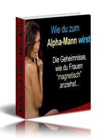 Wie Du Zum Alpha-Mann Wirst John Alexander